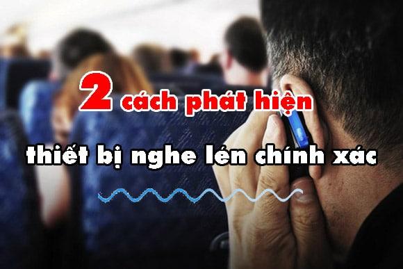 2-cach-phat-hien-thiet-bi-nghe-len-chinh-xac